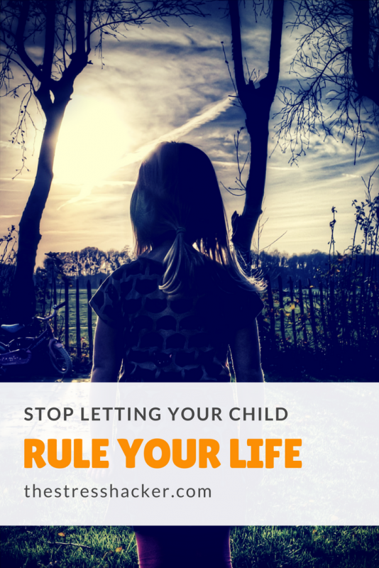 Stop Letting Your Child Rule Your Life - The Stresshacker - Sue Smith
