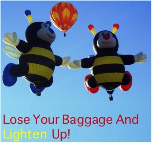 Lose your baggage and lighten up