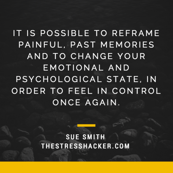 it is possible to reframe painful, past memories and to change your emotional and psychological state, in order to feel in control once again.