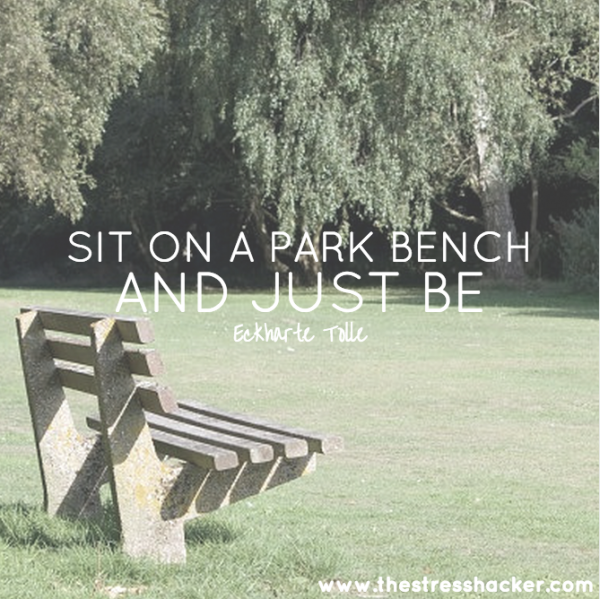Sit on a park bench and just be