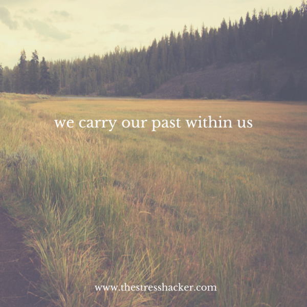 we carry our past within us