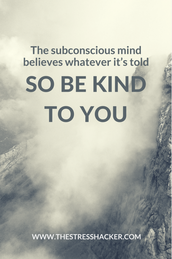 the subconscious mind believes whatever It's told so be kind to you