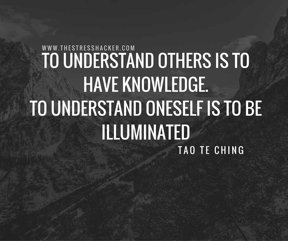 To understand others is to have knowledge. To understand oneself is to be illuminated