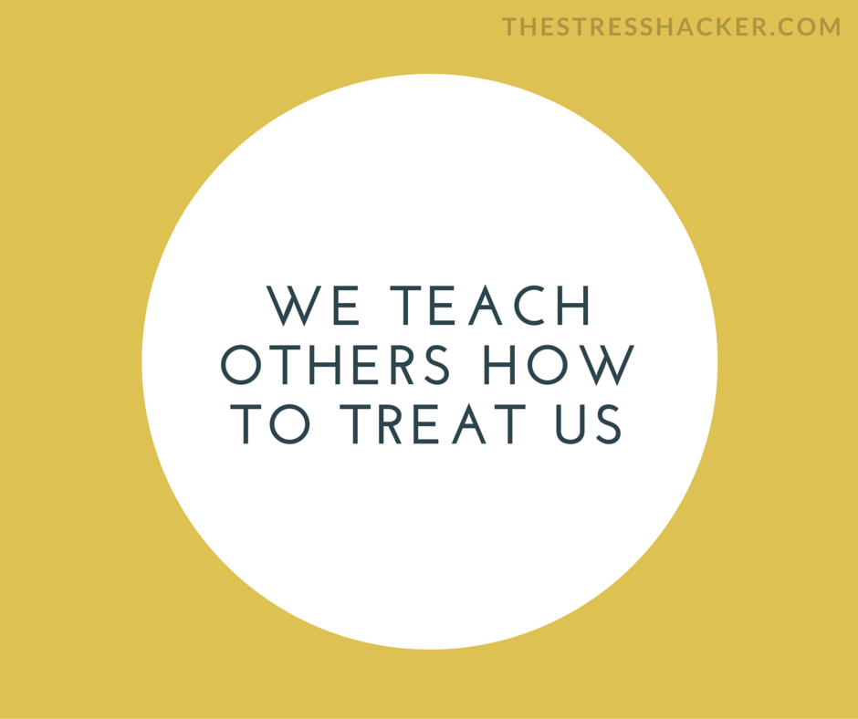 We Teach Others How To Treat Us